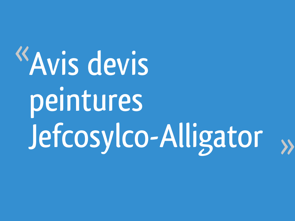 Avis Devis Peintures Jefcosylco Alligator