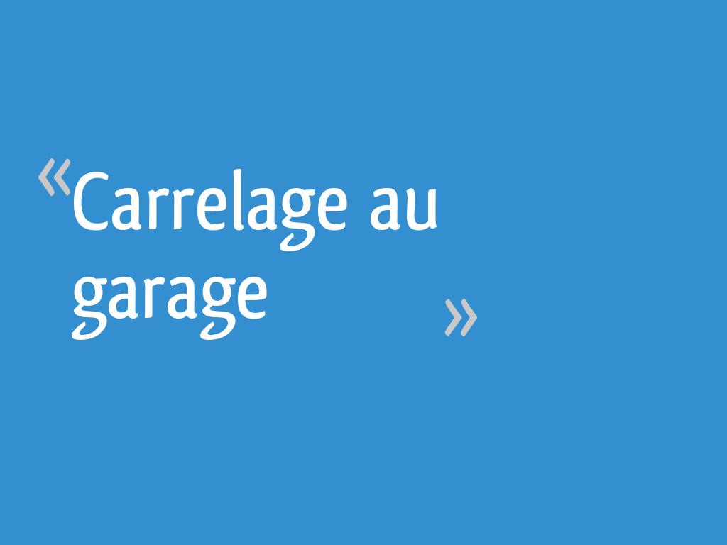 Carrelage Au Garage 9 Messages