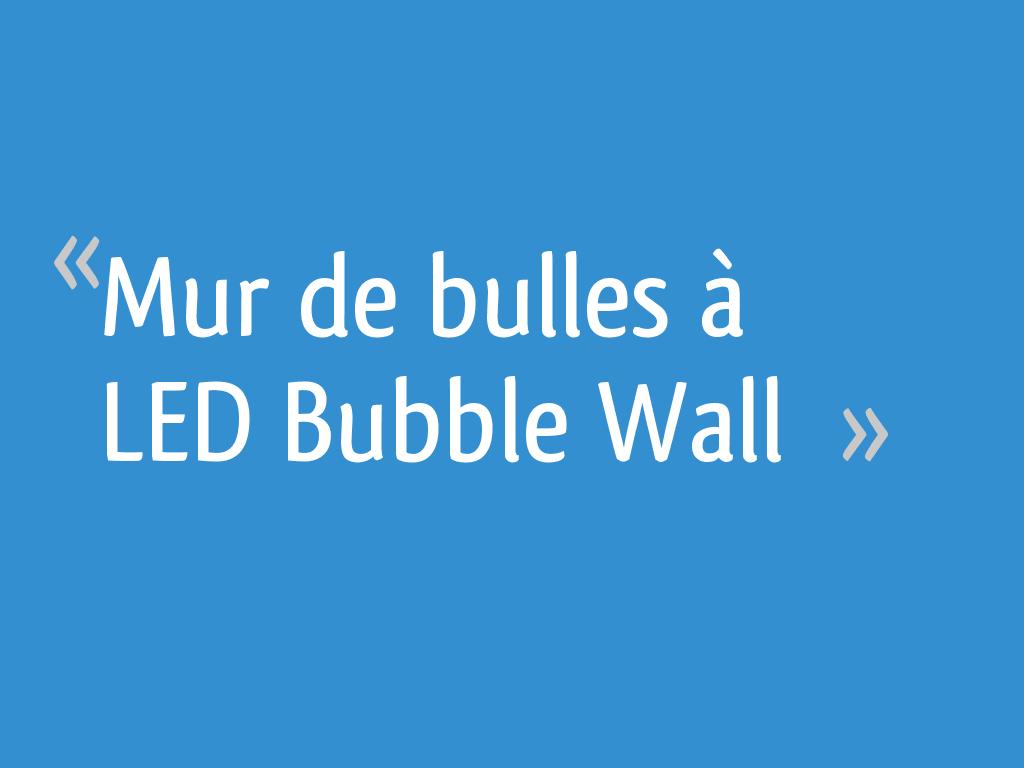 Mur De Bulles à Led Bubble Wall 232 Messages