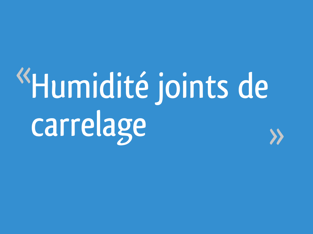 Humidite Qui Remonte Par Le Carrelage humidité joints de carrelage - 47 messages