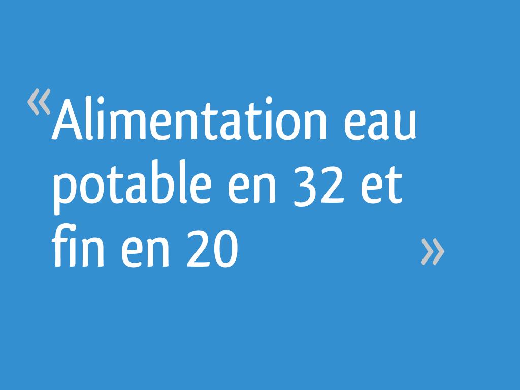 Remarquable Alimentation eau potable en 32 et fin en 20 - 12 messages PH-05