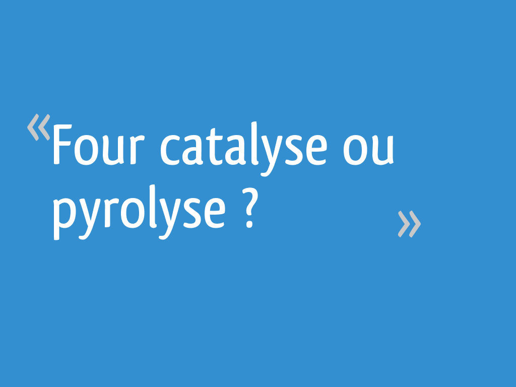 Four Catalyse Ou Pyrolyse Ou Ecoclean four catalyse ou pyrolyse ? - 24 messages