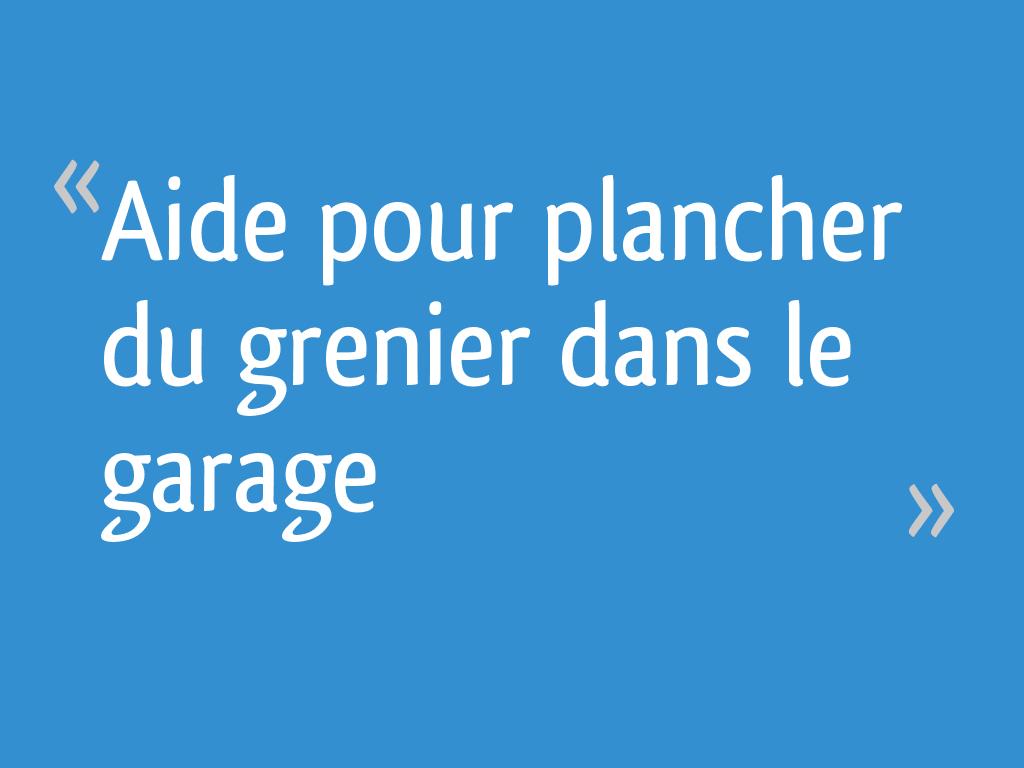 Aide Pour Plancher Du Grenier Dans Le Garage 67 Messages