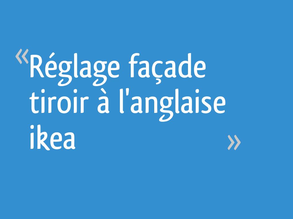 Reglage Facade Tiroir A L Anglaise Ikea 7 Messages