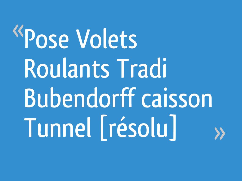 Pose Volets Roulants Tradi Bubendorff Caisson Tunnel Résolu