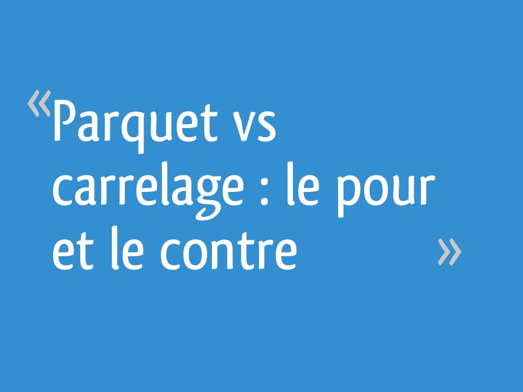 Bruit Griffe Chien Parquet parquet vs carrelage : le pour et le contre - 61 messages