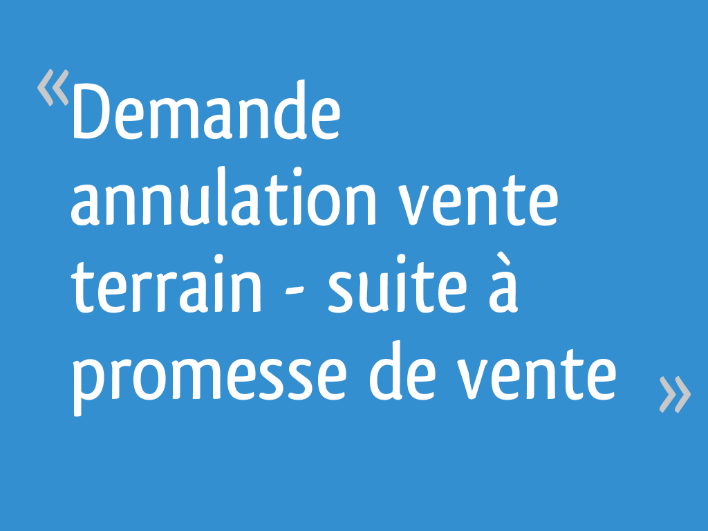 Demande Annulation Vente Terrain Suite A Promesse De Vente 16