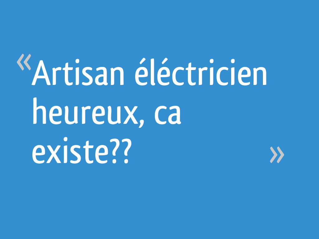 Etude De Marche Artisan Electricien artisan éléctricien heureux, ca existe?? - 22 messages