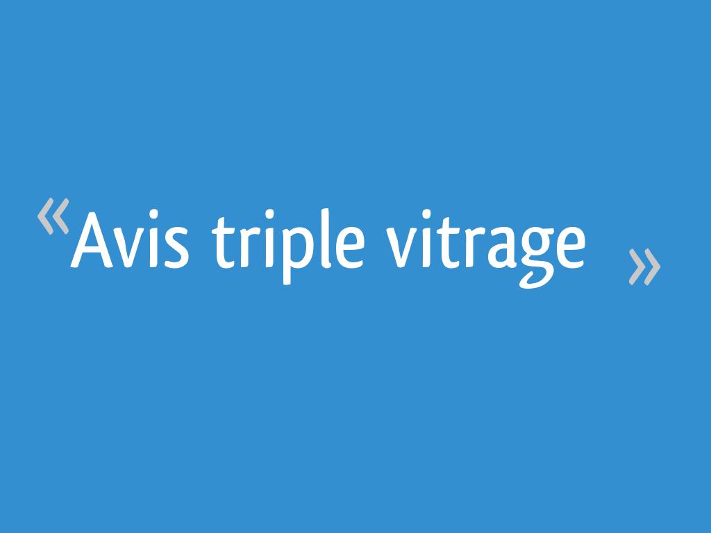 Avis Triple Vitrage 25 Messages