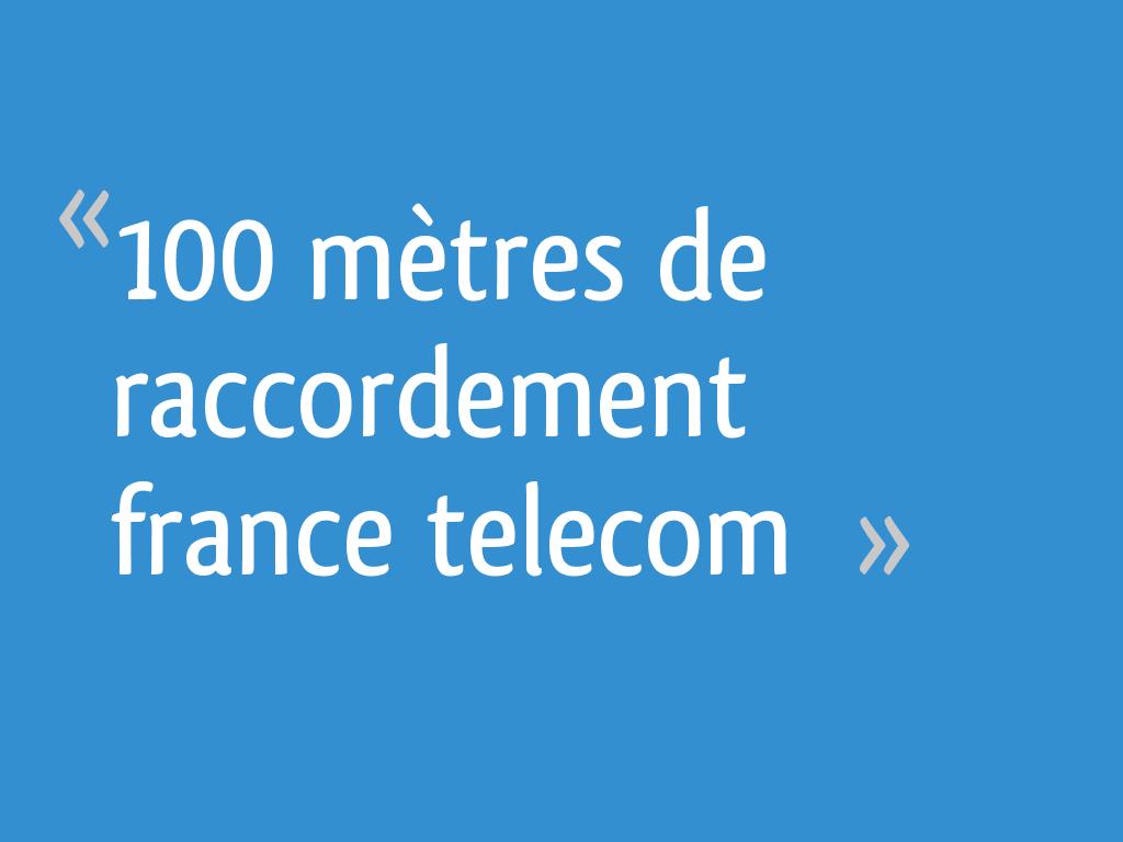 100 m tres de raccordement france telecom 53 messages - Cout raccordement france telecom maison neuve ...