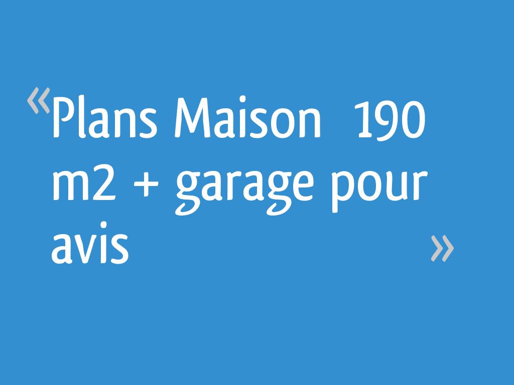 plans maison 190 m2 garage pour avis 36 messages. Black Bedroom Furniture Sets. Home Design Ideas