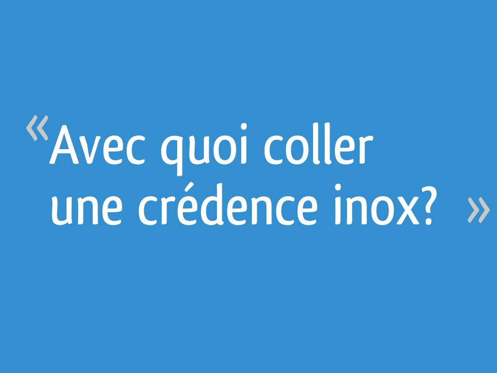 Feuille D Inox À Coller avec quoi coller une crédence inox? - 15 messages