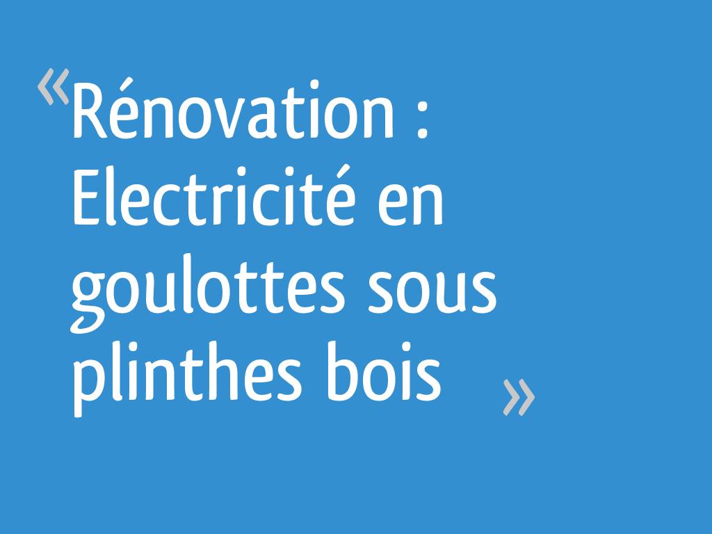 Rénovation Electricité En Goulottes Sous Plinthes Bois