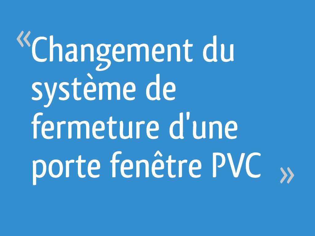 Changement Du Système De Fermeture Dune Porte Fenêtre Pvc