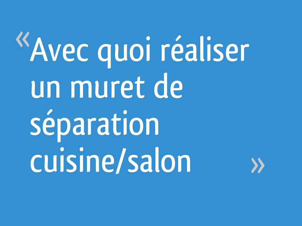 Avec quoi r aliser un muret de s paration cuisine salon 18 messages - Muret de cuisine ...