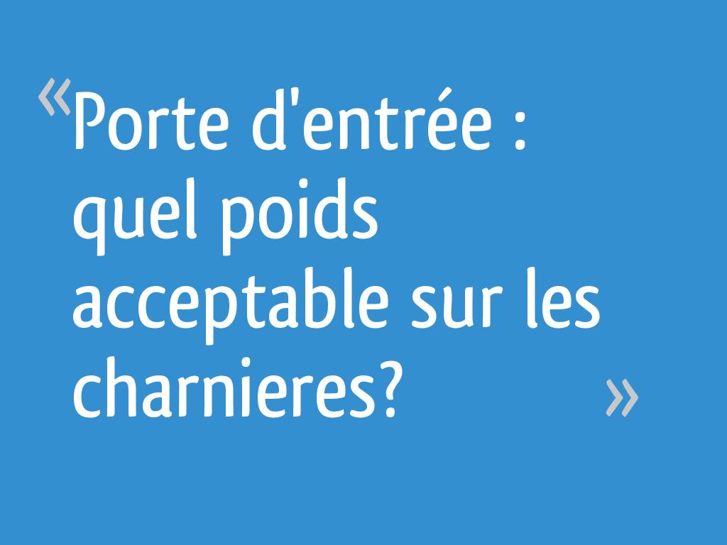 Porte Dentrée Quel Poids Acceptable Sur Les Charnieres