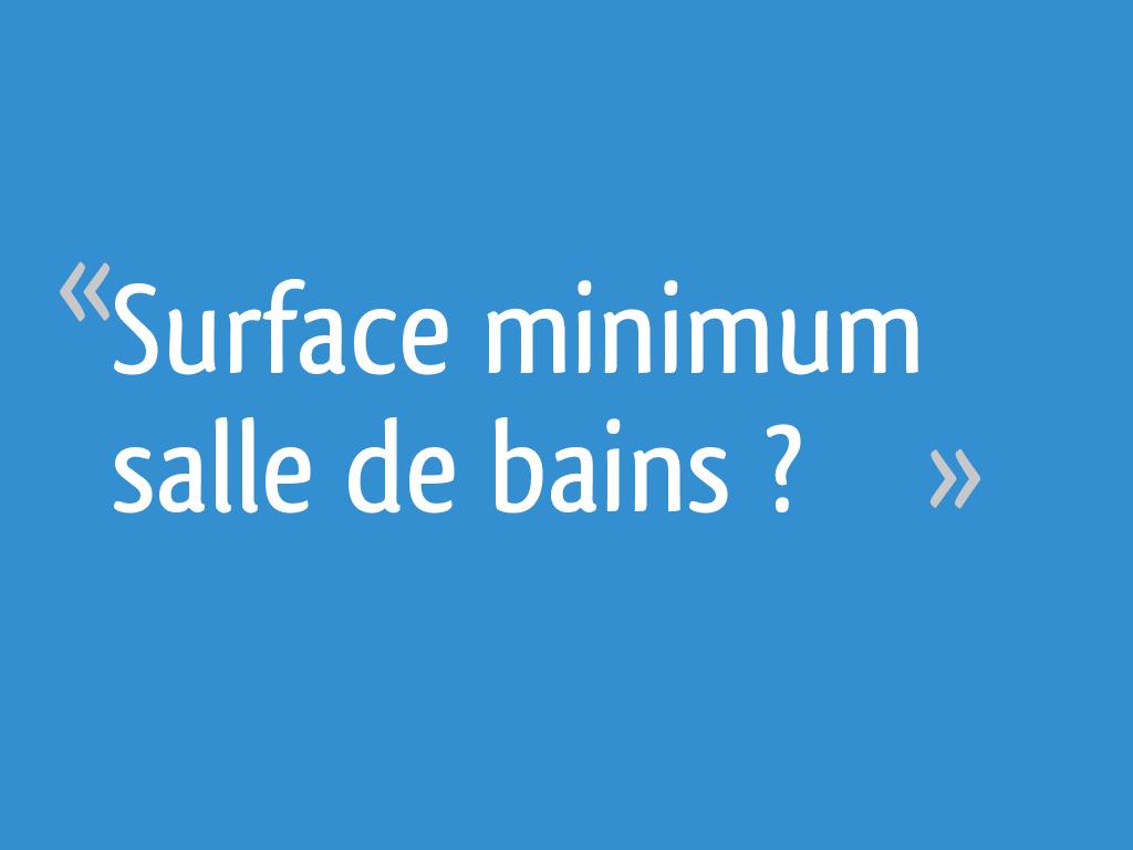 Superficie Minimum Salle De Bain surface minimum salle de bains ? - 9 messages