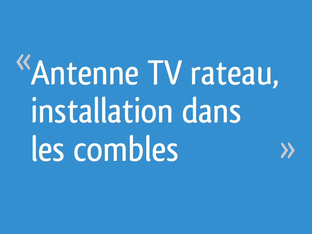 antenne tv rateau installation dans les combles 74 messages. Black Bedroom Furniture Sets. Home Design Ideas