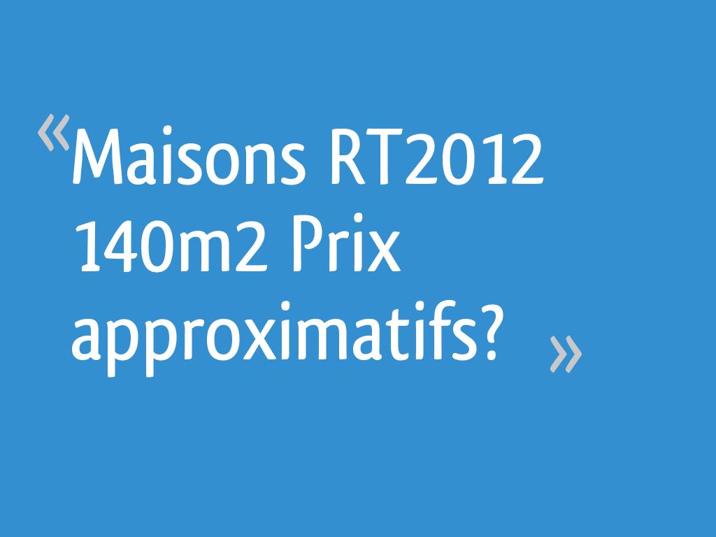 Constructeur Maison Toulouse Prix maisons rt2012 140m2 prix approximatifs? - 28 messages