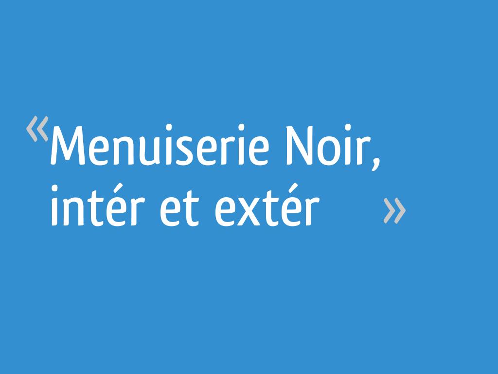 Menuiserie Noir Intér Et Extér 15 Messages