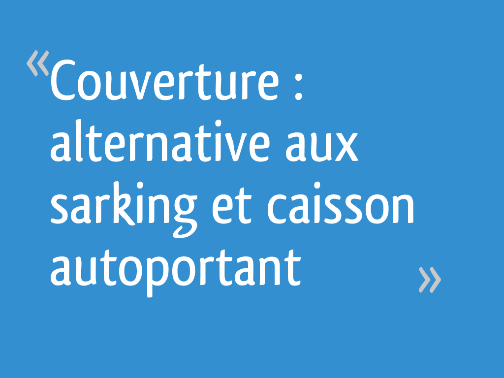 Couverture Alternative Aux Sarking Et Caisson Autoportant