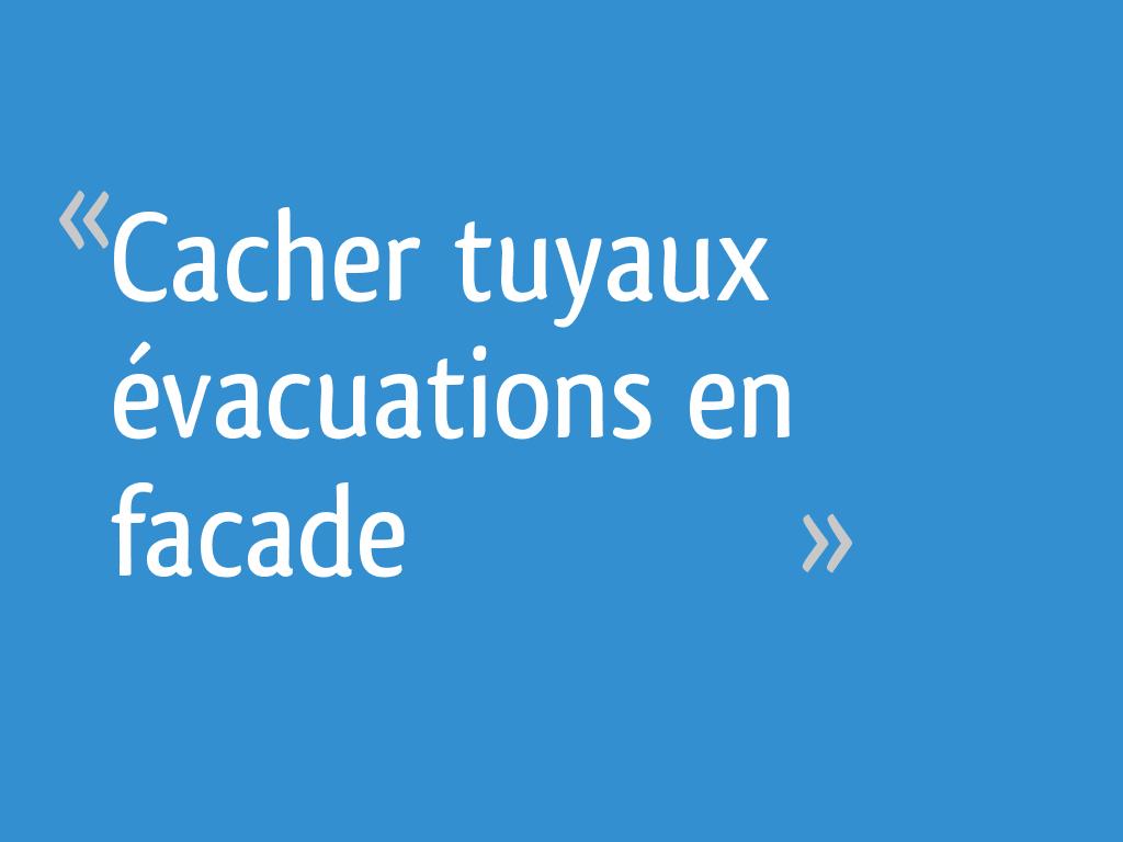 Cacher Tuyaux évacuations En Facade 9 Messages