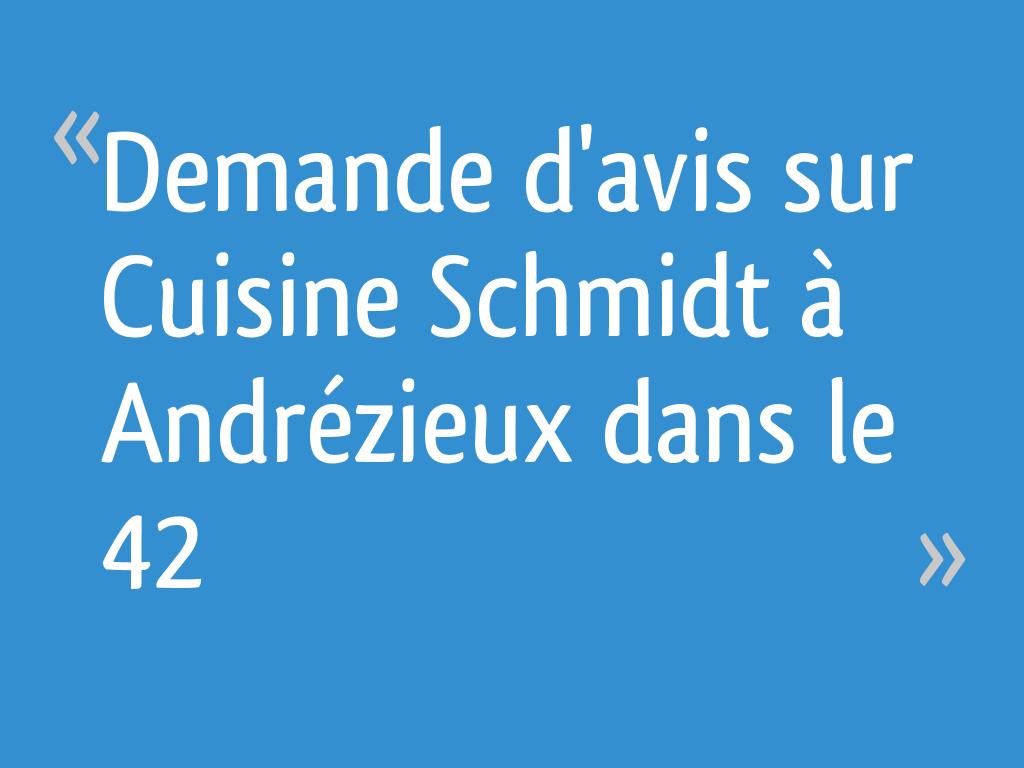 Demande D Avis Sur Cuisine Schmidt A Andrezieux Dans Le 42 12