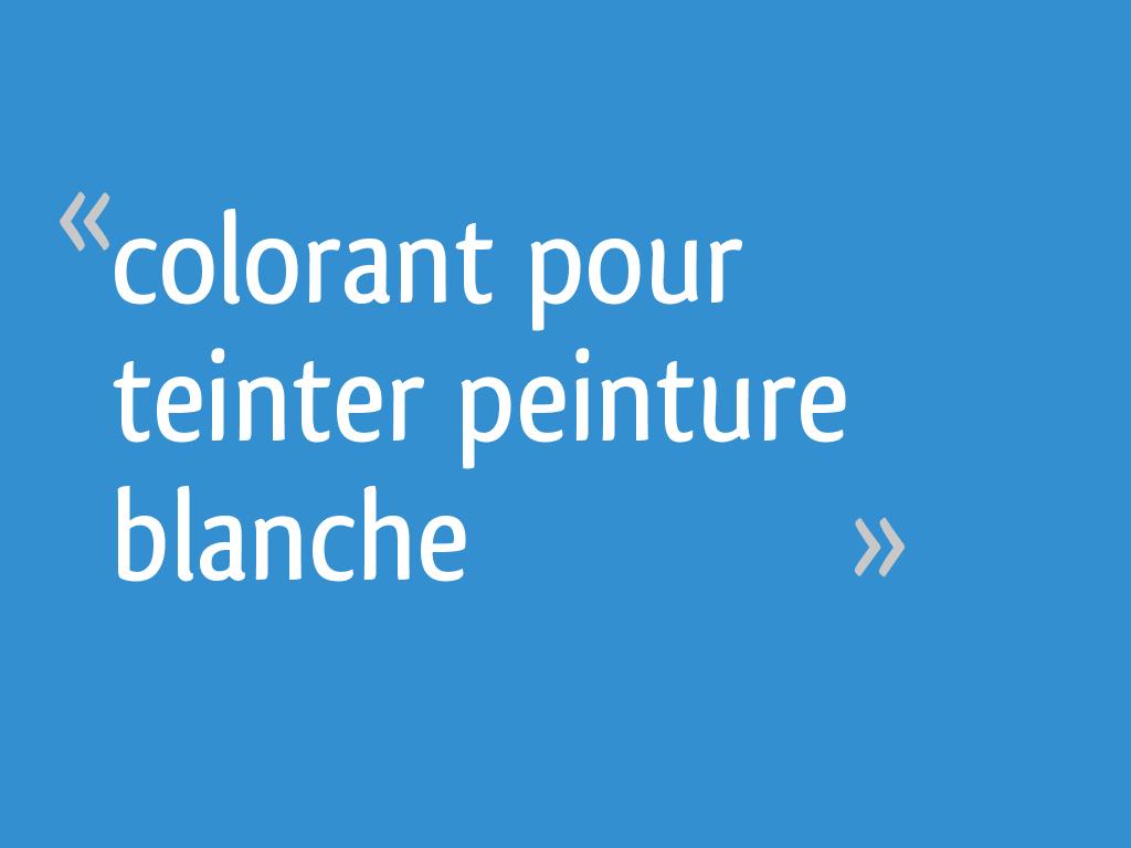 Colorant Pour Teinter Peinture Blanche 5 Messages