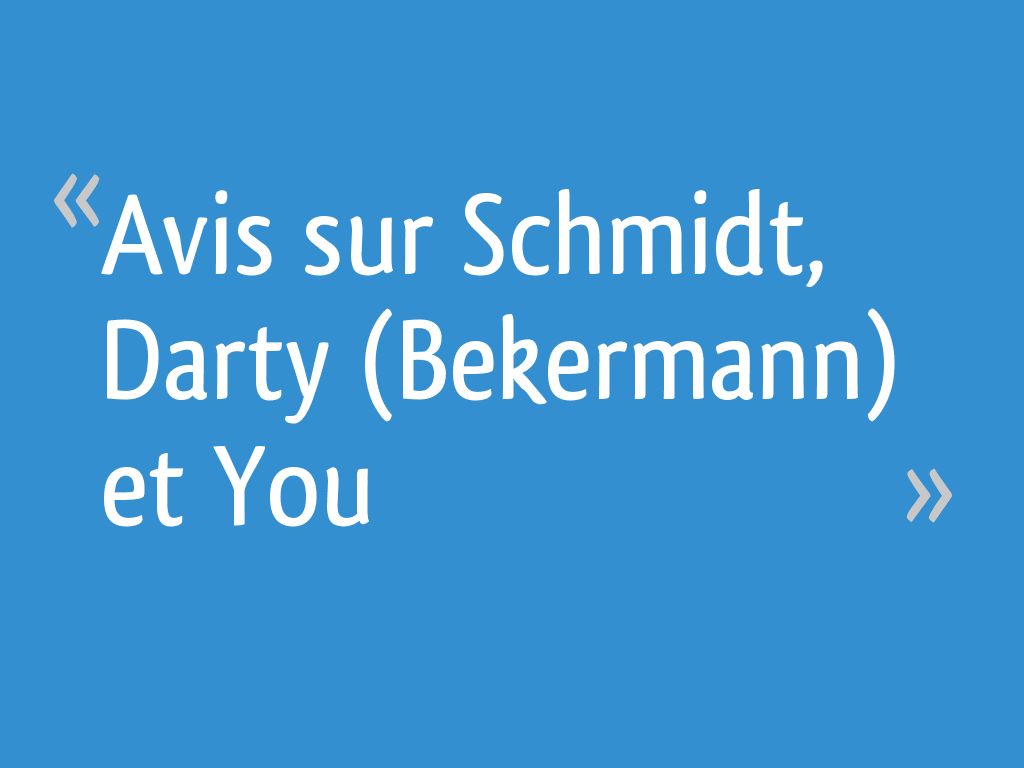 Avis Sur Schmidt Darty Bekermann Et You 27 Messages