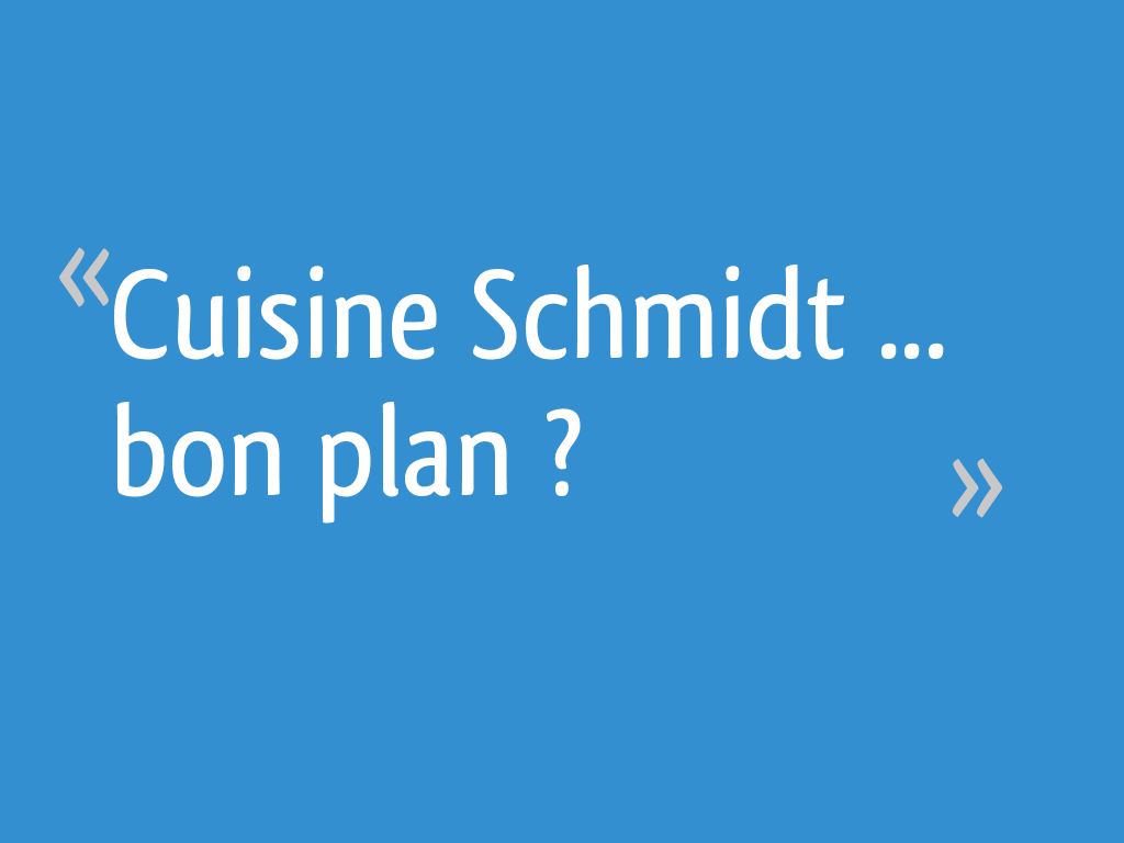 cuisine schmidt bon plan 42 messages. Black Bedroom Furniture Sets. Home Design Ideas