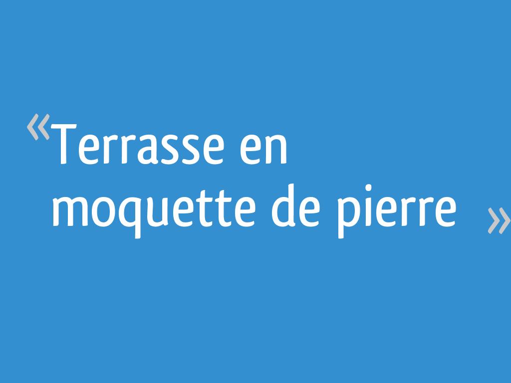 Terrasse En Moquette De Pierre 33 Messages