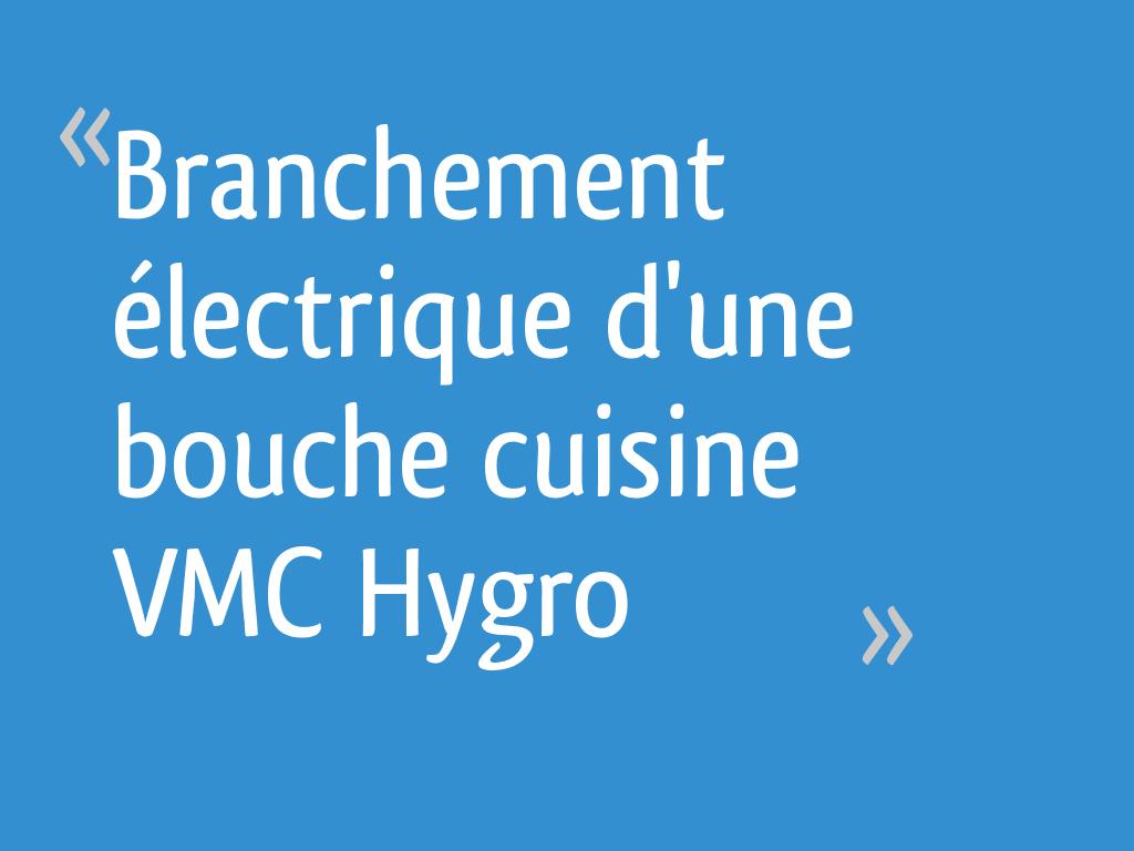 Branchement Electrique D Une Bouche Cuisine Vmc Hygro 6 Messages