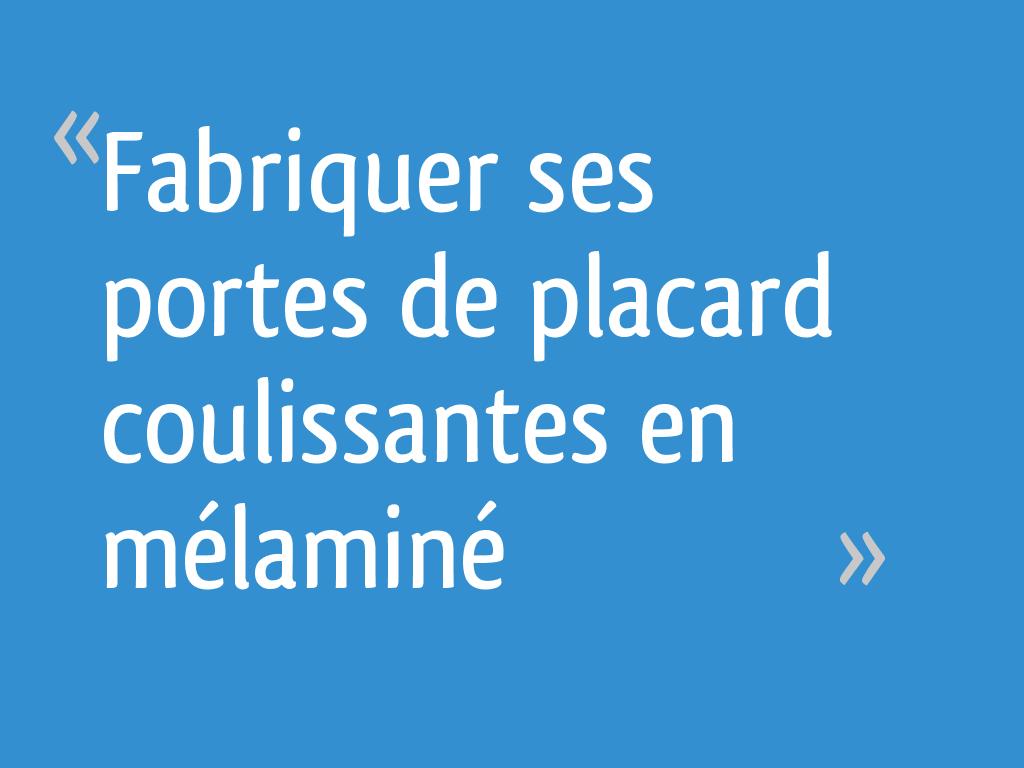 Creer Des Portes De Placard Coulissantes fabriquer ses portes de placard coulissantes en mélaminé