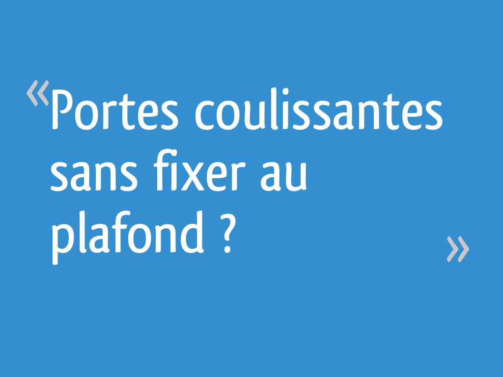 Portes Coulissantes Sans Fixer Au Plafond 15 Messages