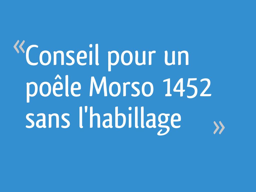 Poele A Bois Morso Avis conseil pour un poêle morso 1452 sans l'habillage
