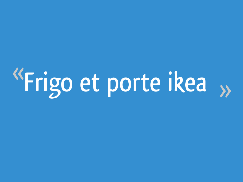 Installer Frigo Encastrable Ikea frigo et porte ikea - 16 messages