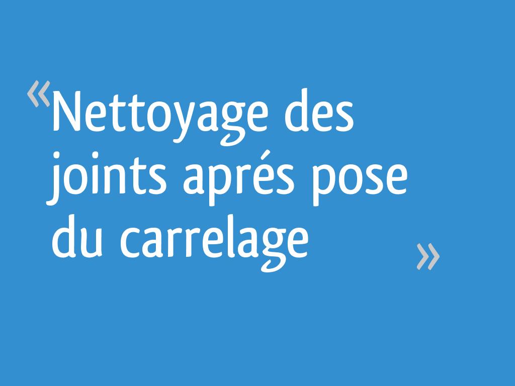 Nettoyant Joint De Carrelage nettoyage des joints aprés pose du carrelage - 13 messages