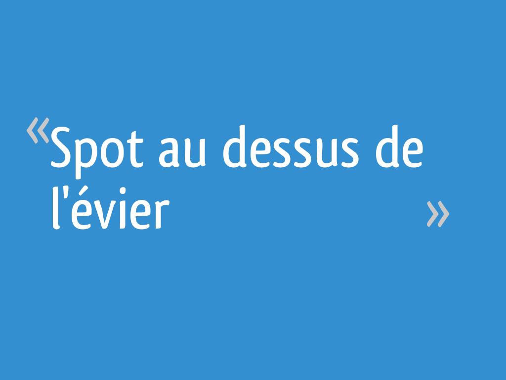 Spot Au Dessus Lavabo spot au dessus de l'évier - 4 messages