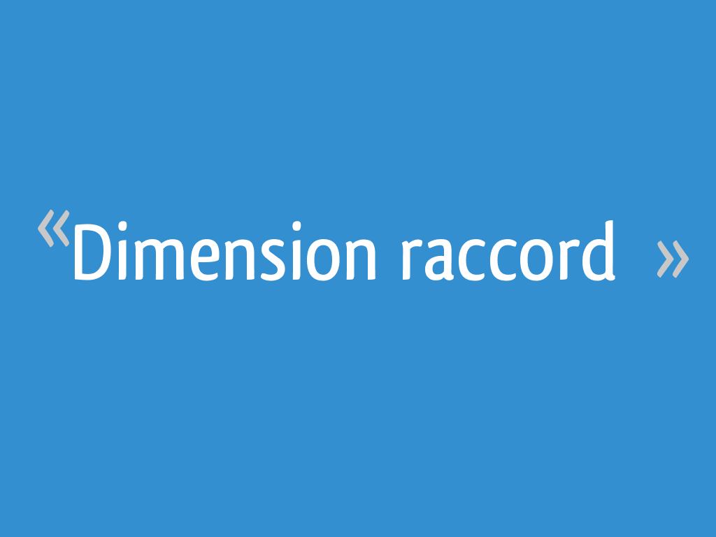 Dimension Raccord 17 Messages