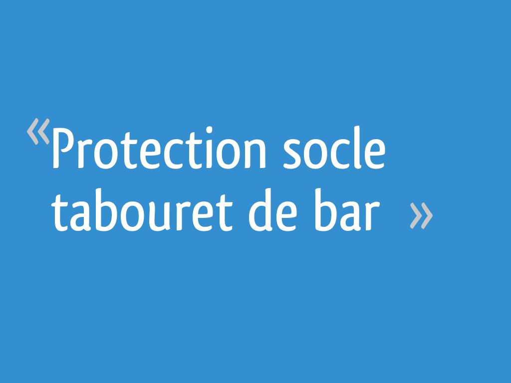 Protection Socle Tabouret De Bar 43 Messages Page 2
