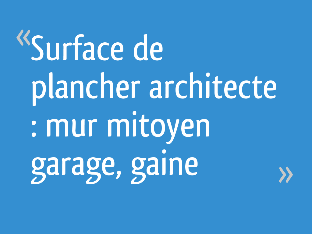 surface de plancher architecte mur mitoyen garage gaine. Black Bedroom Furniture Sets. Home Design Ideas