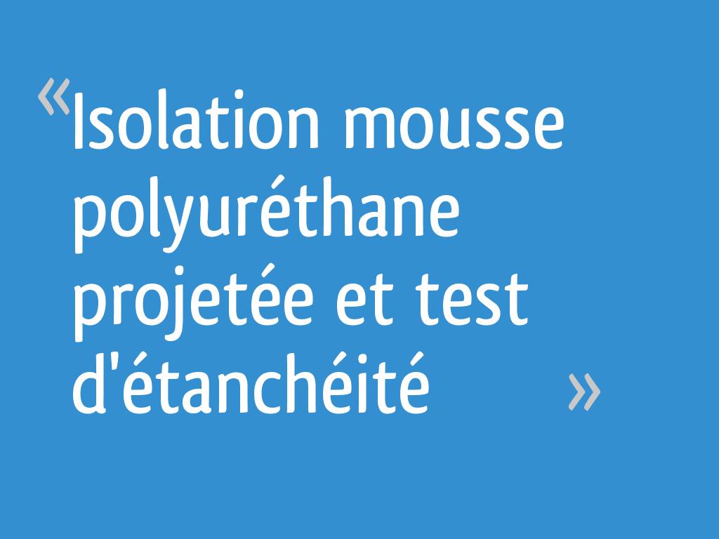 isolation mousse polyur thane projet e et test d 39 tanch it 42 messages page 2. Black Bedroom Furniture Sets. Home Design Ideas