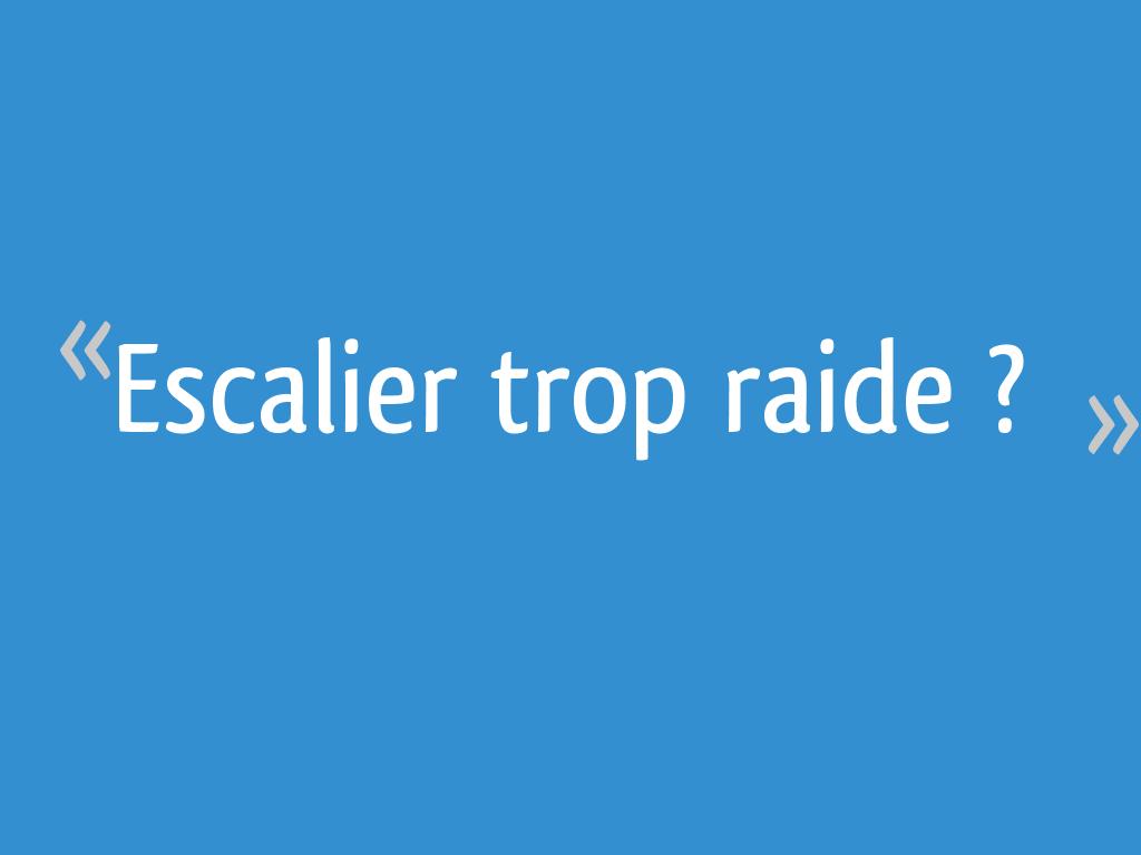 Refaire Escalier Trop Raide escalier trop raide ?