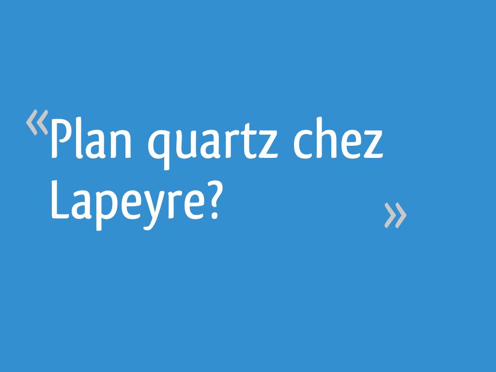 Plan De Travail Quartz Lapeyre Prix plan quartz chez lapeyre? - 10 messages