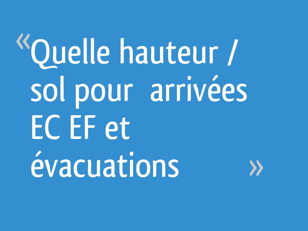 Quelle Hauteur Sol Pour Arrivées Ec Ef Et évacuations