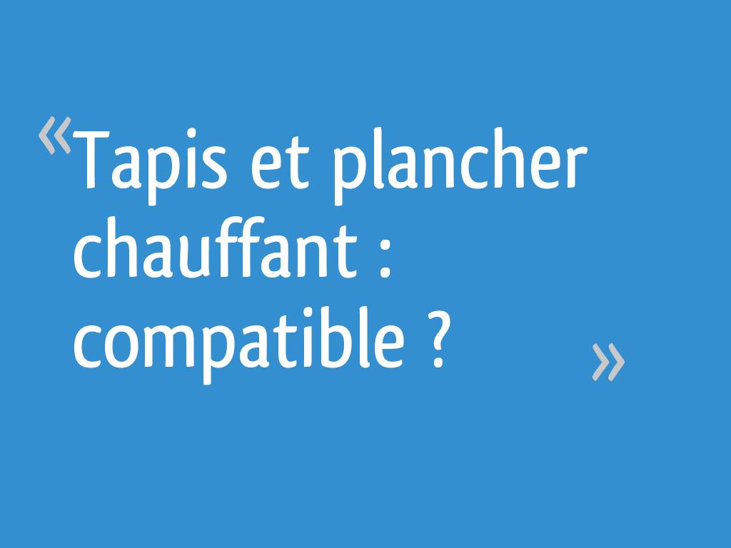 Tapis Sur Chauffage Au Sol tapis et plancher chauffant : compatible ? - 7 messages