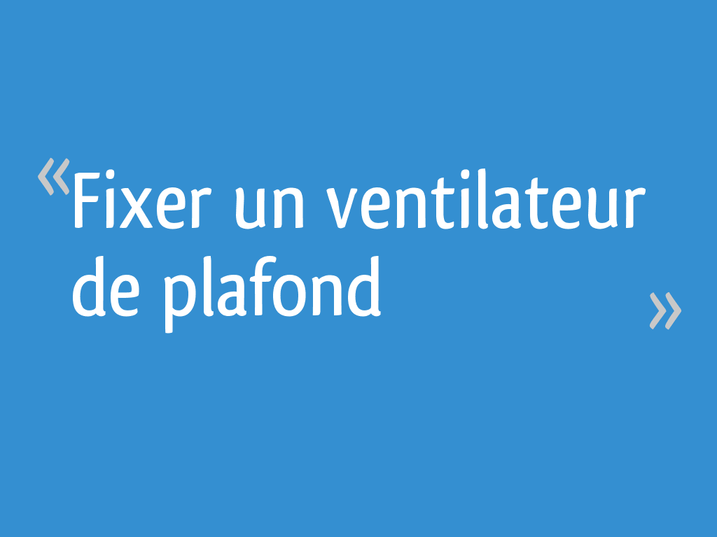 Fixer Un Ventilateur De Plafond 12 Messages