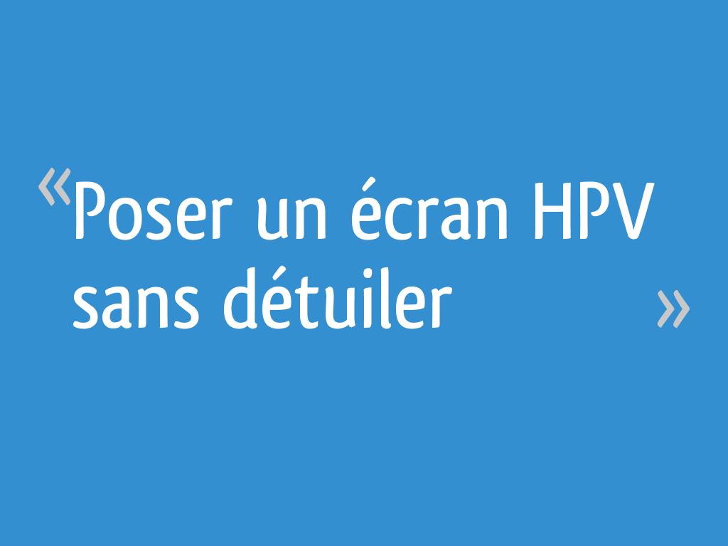 Poser Un Ecran Hpv Sans Detuiler 32 Messages