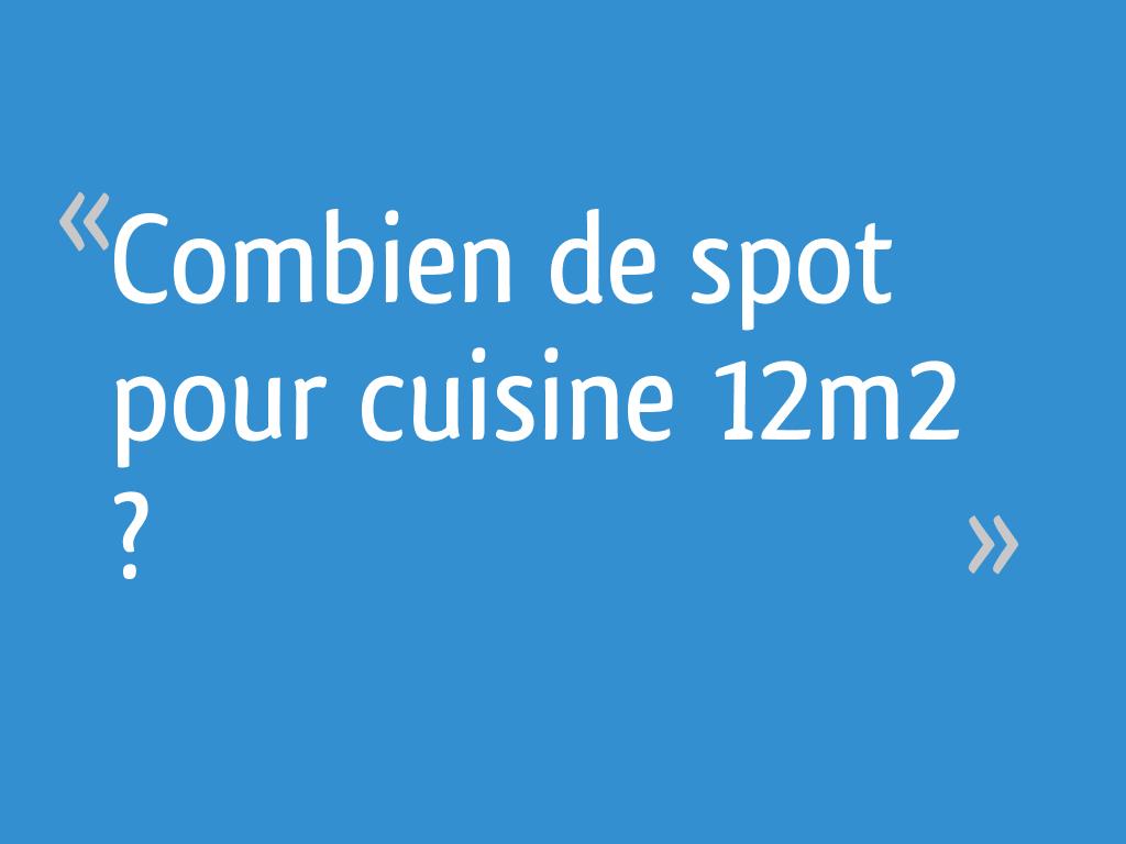 Combien De Spot Pour Cuisine 12m 10 Messages