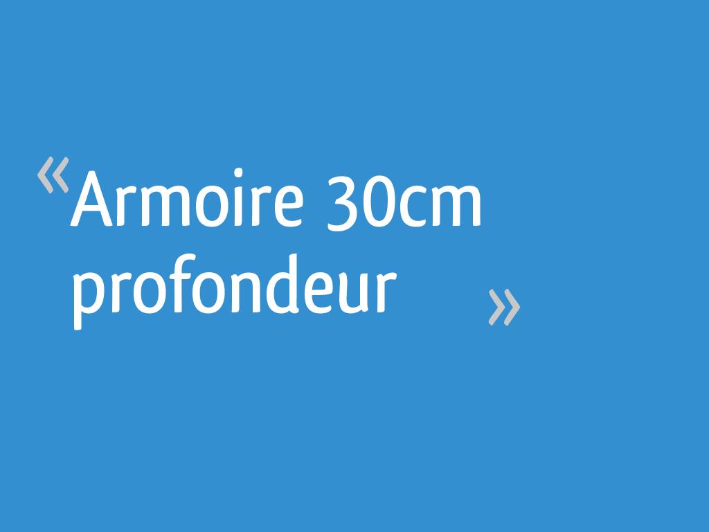 Dressing 30 Cm Profondeur armoire 30cm profondeur - 11 messages